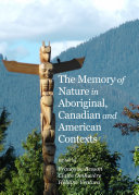 The Memory of Nature in Aboriginal, Canadian and American Contexts