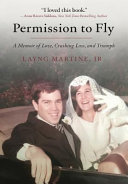 Permission to Fly  A Memoir of Love  Crushing Loss  and Triumph Book PDF