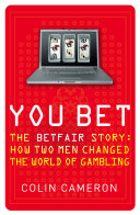 You Bet  The Betfair Story and How Two Men Changed the World of Gambling