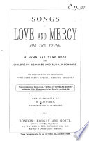 Songs Of Love And Mercy For The Young A Hymn And Tune Book For Children S Services And Sunday Schools The Harmonies By R Hainworth