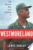 """Westmoreland: The General Who Lost Vietnam"" by Lewis Sorley"