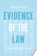 Evidence of the Law  : Proving Legal Claims