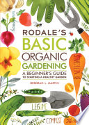 """Rodale's Basic Organic Gardening: A Beginner's Guide to Starting a Healthy Garden"" by Deborah L. Martin"