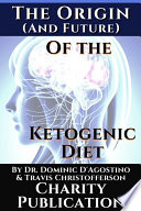 The Origin  and future  of the Ketogenic Diet   by Dr  Dominic D Agostino and Travis Christofferson