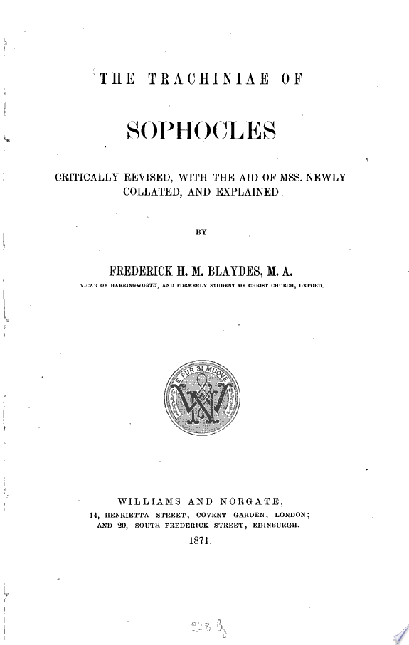 The Trachiniae of Sophocles  critically revised with the aid of Mss newly collated and explained by Fred  H  M Blaydess