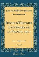Revue d'Histoire Littéraire de la France, 1911, Vol. 18 (Classic Reprint)