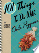 101 Things To Do With Chile Peppers Book