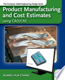 Product Manufacturing and Cost Estimating using CAD CAE Book