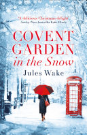 Pdf Covent Garden in the Snow: The most gorgeous and heartwarming Christmas romance of 2017! Telecharger
