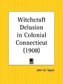Free Download Witchcraft Delusion in Colonial Connecticut 1908 Book