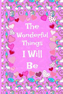 The Wonderful Things I Will Be Blank Lined Journal