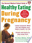 The Harvard Medical School Guide to Healthy Eating During Pregnancy Book