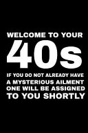 Welcome To Your 40s If You Do Not Have A Mysterious Ailment One Will Be Assigned To You Shortly