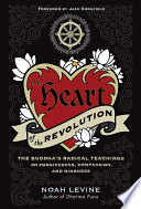 The Heart of the Revolution  : The Buddha's Radical Teachings of Forgiveness, Compassion, and Kindness
