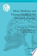Meat, Medicine and Human Health in the Twentieth Century