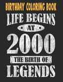 Birthday Coloring Book Life Begins At 2000 The Birth Of Legends