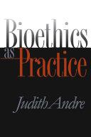 Bioethics as Practice
