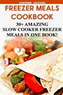 Freezer Meals Cookbook  30  Amazing Slow Cooker Freezer Meals in One Book  Book