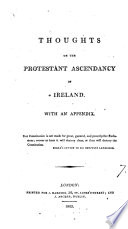 Thoughts On The Protestant Ascendancy In Ireland With An Appendix