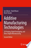 Additive Manufacturing Technologies  : 3D Printing, Rapid Prototyping, and Direct Digital Manufacturing