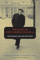The Legacy of Avery Cardinal Dulles, S.J.: His Words and His ...