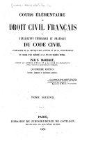 Cours élémentaire de droit civil français, ou Explication théorique et pratique de Code civil