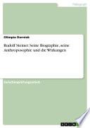 Rudolf Steiner - seine Biographie, seine Anthroposophie und die Wirkungen