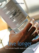 Live longer  : Your Whole Health Route to Longer Life
