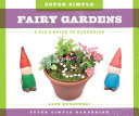 Super Simple Fairy Gardens  A Kid s Guide to Gardening