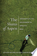 """""""The Slums of Aspen: Immigrants vs. the Environment in America's Eden"""" by Lisa Sun-Hee Park, David N. Pellow"""