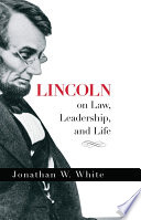 Lincoln on Law  Leadership  and Life