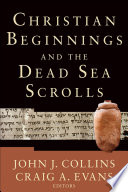 Christian Beginnings and the Dead Sea Scrolls Book