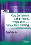 AACN Core Curriculum for High Acuity, Progressive and Critical Care Nursing - E-Book