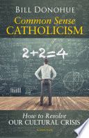 """""""Common Sense Catholicism: How to Resolve Our Cultural Crisis"""" by William Donohue"""