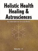 Holistic Health Healing & Astrosciences - Vol. II