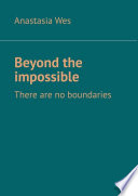 Beyond the impossible  There are no boundaries