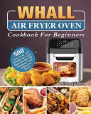 Whall Air Fryer Oven Cookbook For Beginners