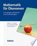 Mathematik für Ökonomen  : Grundlagen, Methoden und Anwendungen