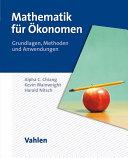 Mathematik für Ökonomen: Grundlagen, Methoden und Anwendungen
