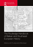 The Routledge Handbook of Balkan and Southeast European History