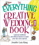 The Everything Creative Wedding Ideas Book