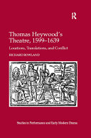 Thomas Heywood's Theatre, 1599–1639: Locations, ...