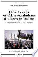 Islam et sociétés en Afrique subsaharienne à l'épreuve de l'histoire. Un parcours en compagnie de Jean-Louis Triaud
