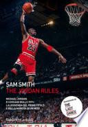 The Jordan Rules. Michael Jordan e i Chicago Bulls 1991: la leggenda del primo titolo e della nascita di un mito