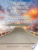 Creating an Authentic Platform and Transcending the Lower Matrix
