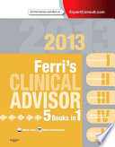 """Ferri's Clinical Advisor 2013,5 Books in 1, Expert Consult Online and Print,1: Ferri's Clinical Advisor 2013"" by Fred F. Ferri"
