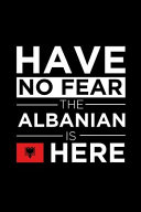 Have No Fear the Albanian Is Here Journal Albanian Pride Albania Proud Patriotic 120 Pages 6 X 9 Journal