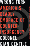 Wrong Turn: America s Deadly Embrace of Counterinsurgency