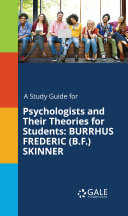 A Study Guide for Psychologists and Their Theories for Students  BURRHUS FREDERIC  B F   SKINNER