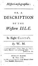Hesperi-neso-graphia: or, A description of the Western isle. In eight canto's. By W. M. [i.e. William Moffet.]